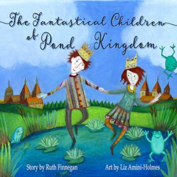 THE FANTASTICAL CHILDREN OF POND KINGDOM